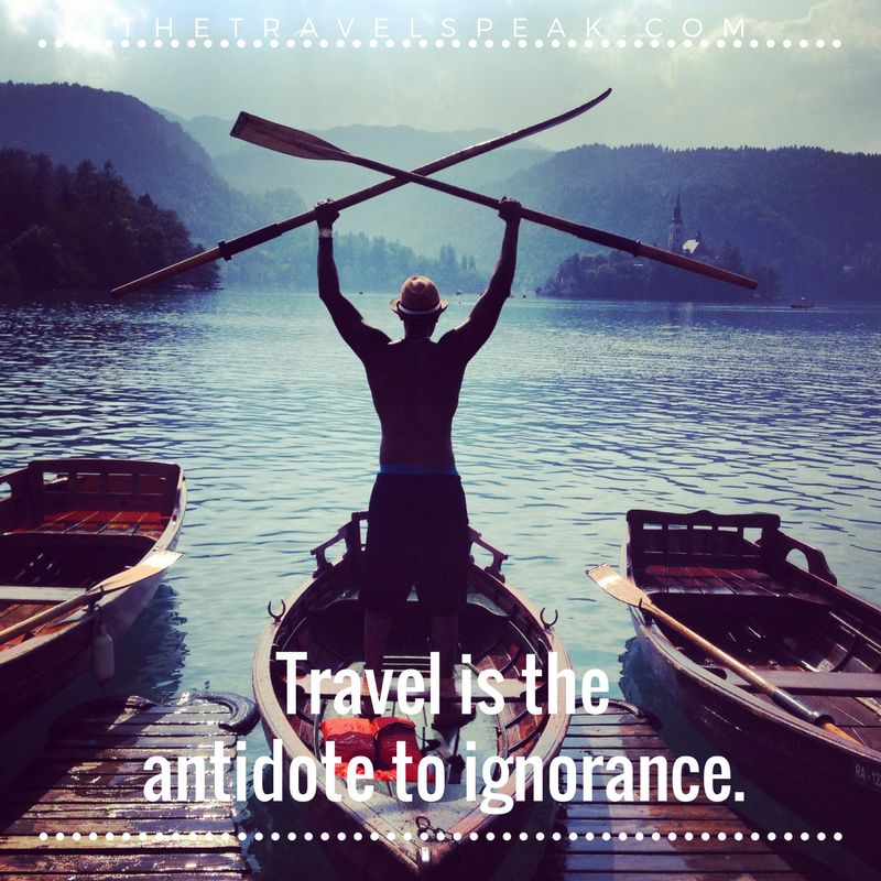 The Travel Speak - Travel Quote - Travel is the antidote to ignorance.