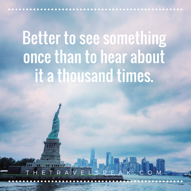 The Travel Speak - Travel Quote - Better to see something once than to hear about it a thousand times